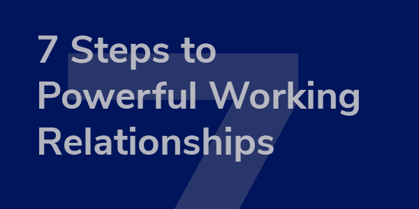 7-steps-to-powerful-working-relationships